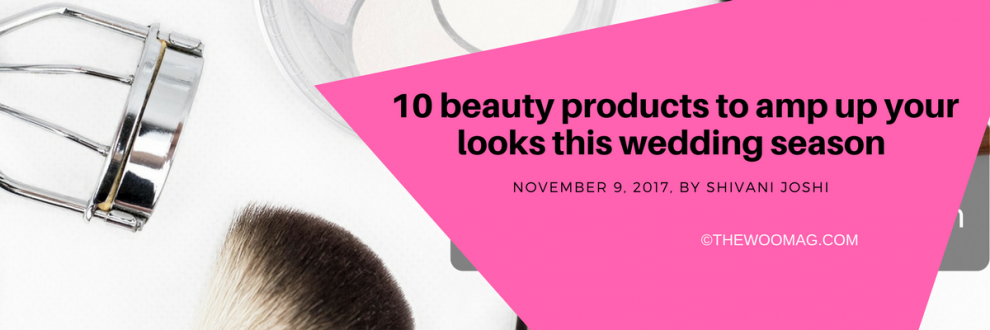 10 beauty products to amp up your looks this wedding season 10 beauty products to amp up your looks this wedding season thewoomag top modern women magazine features lifestyle relationships diys beauty fashion junglespirit Choice Image